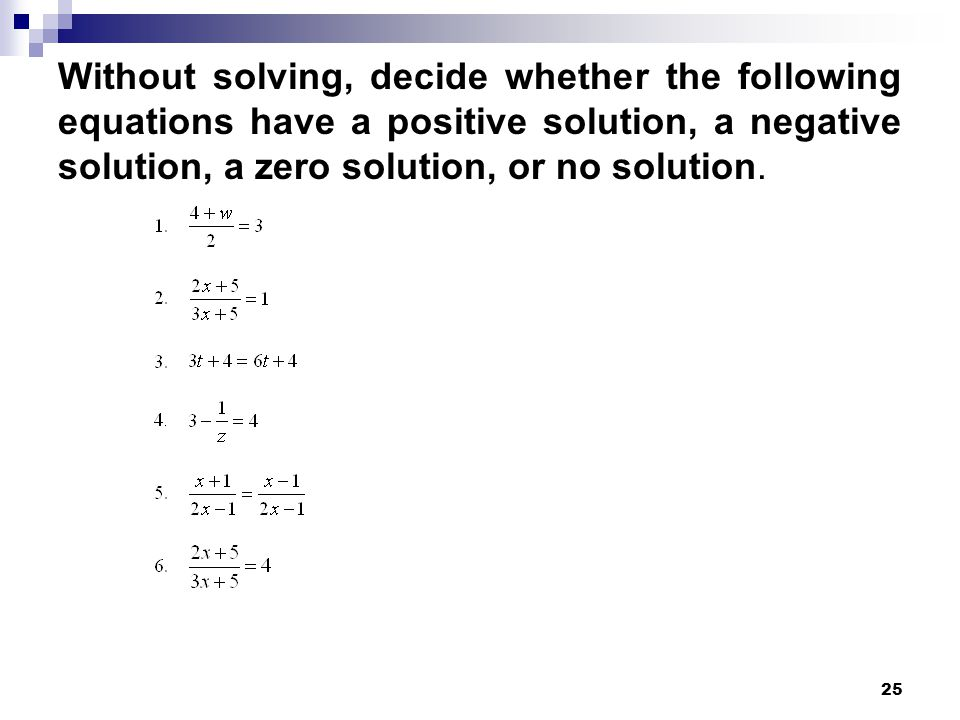 Without solving, decide whether the following equations have a positive solution, a negative solution, a zero solution, or no solution.