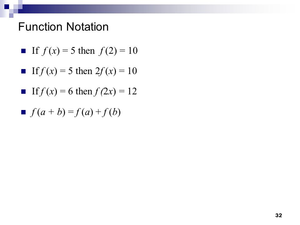 Function Notation If f (x) = 5 then f (2) = 10