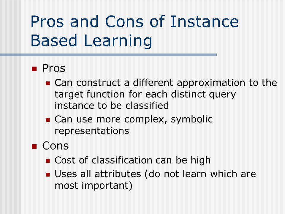 Pros and Cons of Instance Based Learning