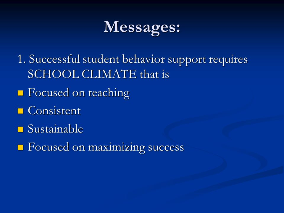 Messages: 1. Successful student behavior support requires SCHOOL CLIMATE that is. Focused on teaching.