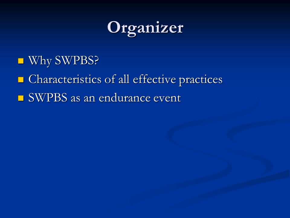 Organizer Why SWPBS Characteristics of all effective practices