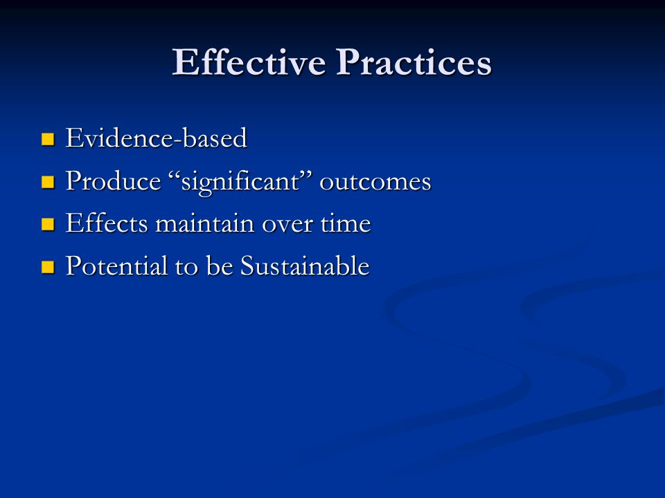 Effective Practices Evidence-based Produce significant outcomes