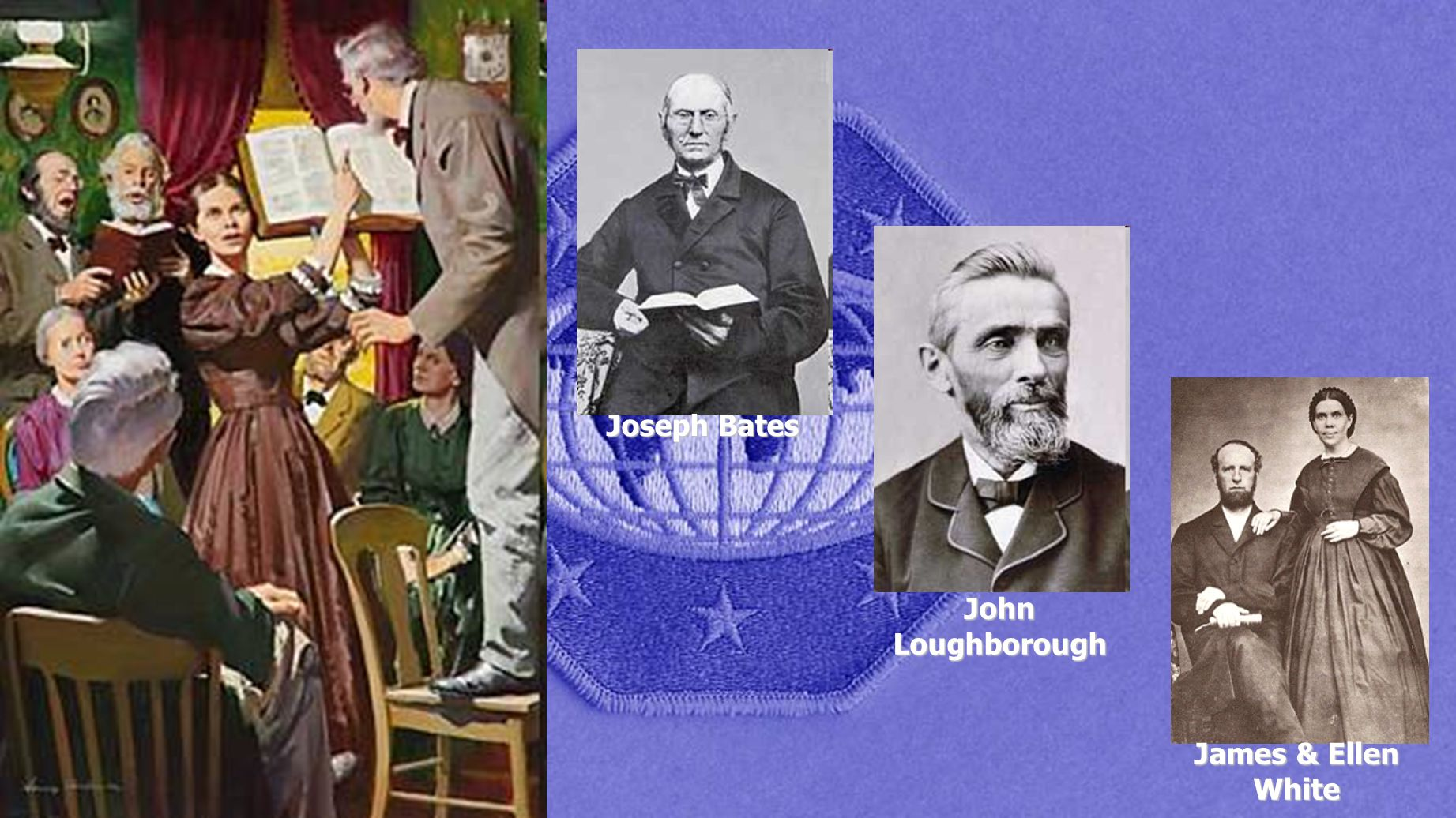 Joseph Bates John Loughborough James & Ellen White