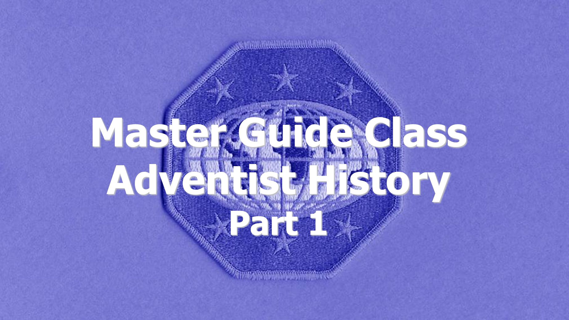 Master Guide Class Adventist History Part 1