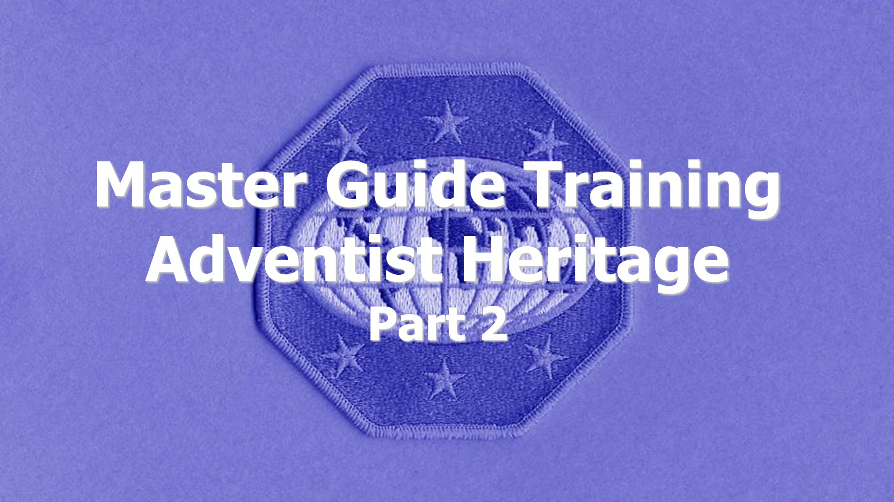 Master Guide Training Adventist Heritage Part 2