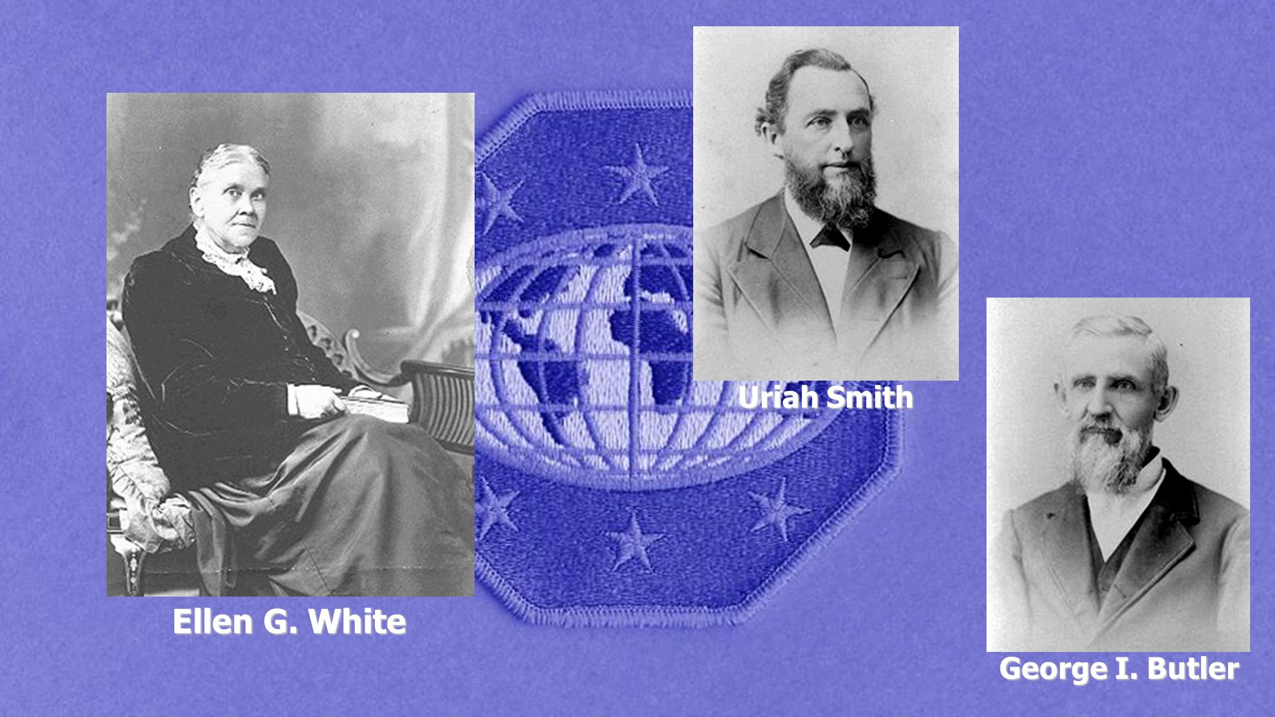 Uriah Smith Ellen G. White George I. Butler