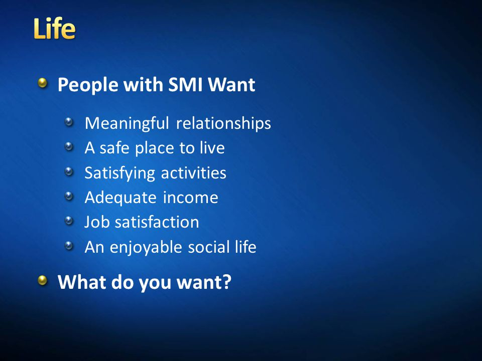 Life People with SMI Want What do you want Meaningful relationships