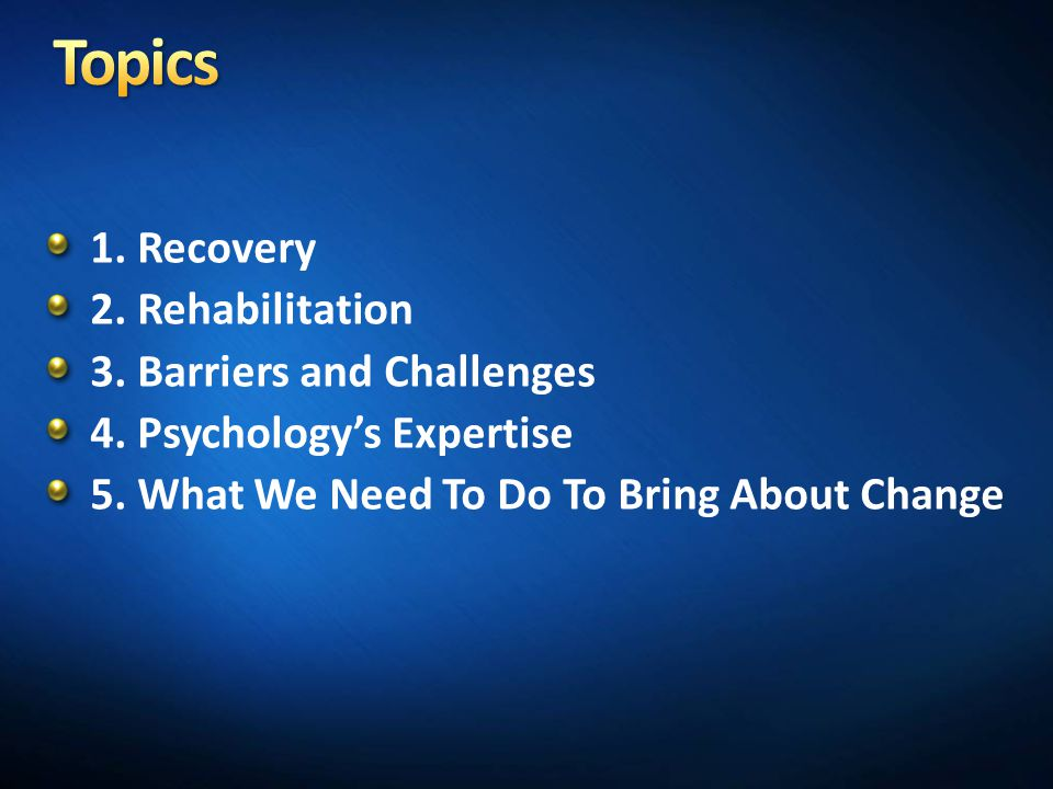 Topics 1. Recovery 2. Rehabilitation 3. Barriers and Challenges