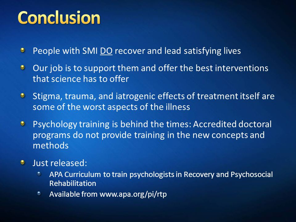 Conclusion People with SMI DO recover and lead satisfying lives