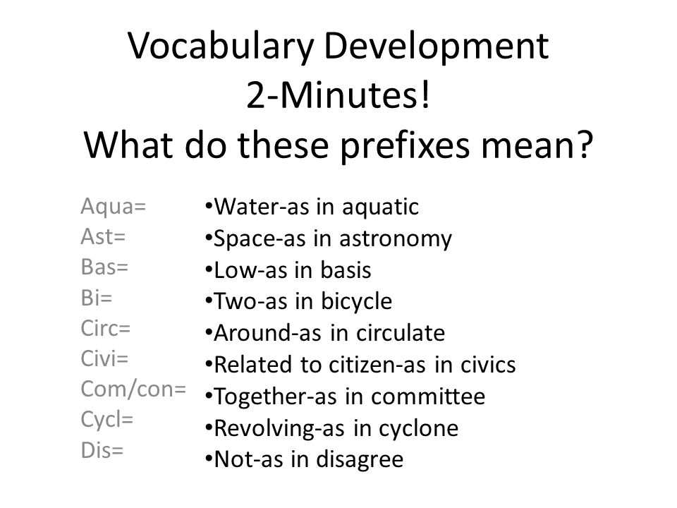 Vocabulary Development 2-Minutes! What do these prefixes mean