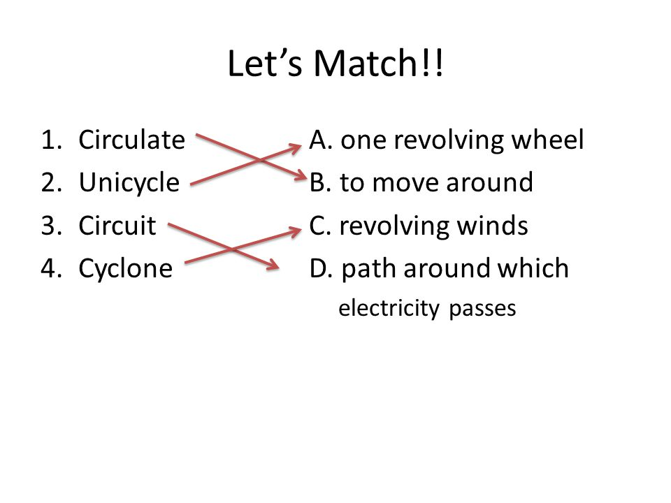 Let's Match!! Circulate A. one revolving wheel