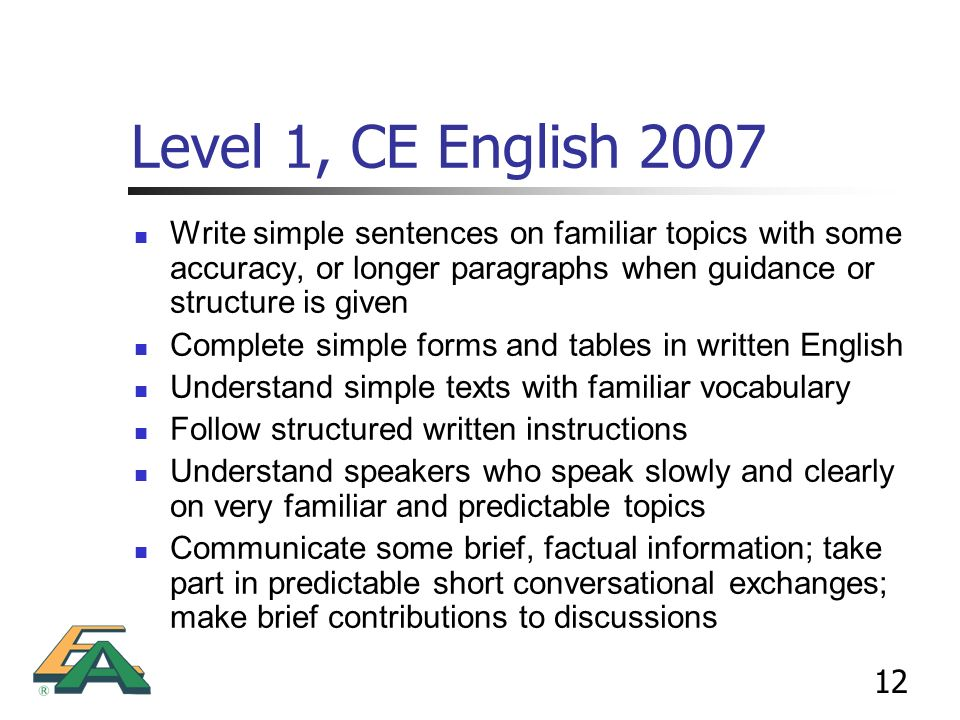 Level 1, CE English 2007 Write simple sentences on familiar topics with some accuracy, or longer paragraphs when guidance or structure is given.