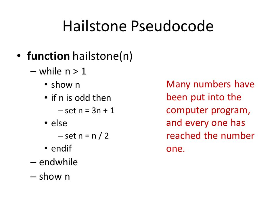 Hailstone Pseudocode function hailstone(n) while n > 1