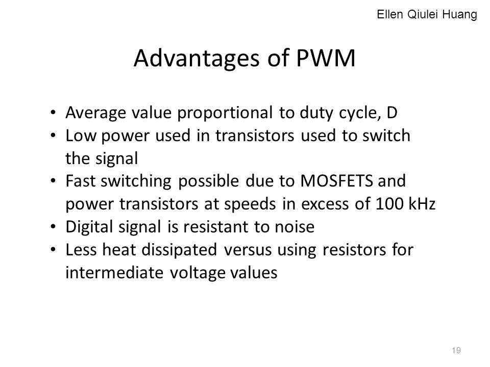 Advantages of PWM Average value proportional to duty cycle, D