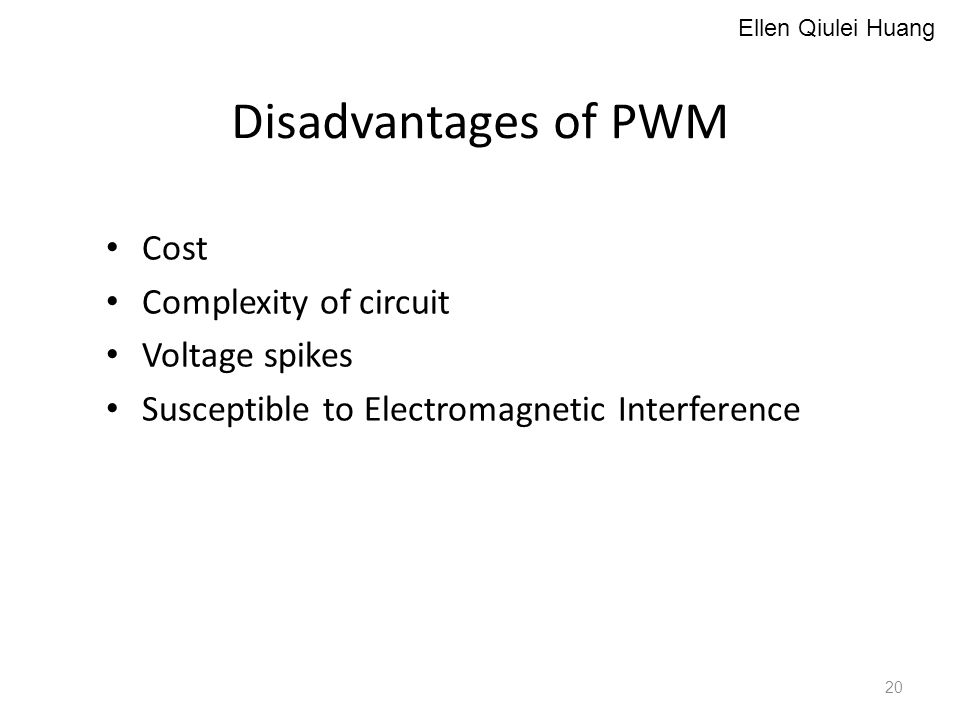 Disadvantages of PWM Cost Complexity of circuit Voltage spikes