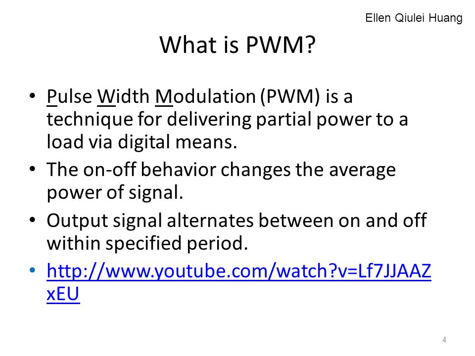 Ellen Qiulei Huang What is PWM Pulse Width Modulation (PWM) is a technique for delivering partial power to a load via digital means.