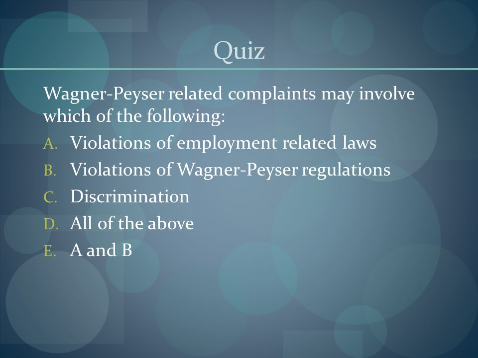 Quiz Wagner-Peyser related complaints may involve which of the following: Violations of employment related laws.
