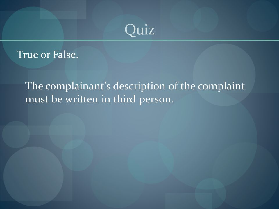 Quiz True or False. The complainant's description of the complaint must be written in third person.