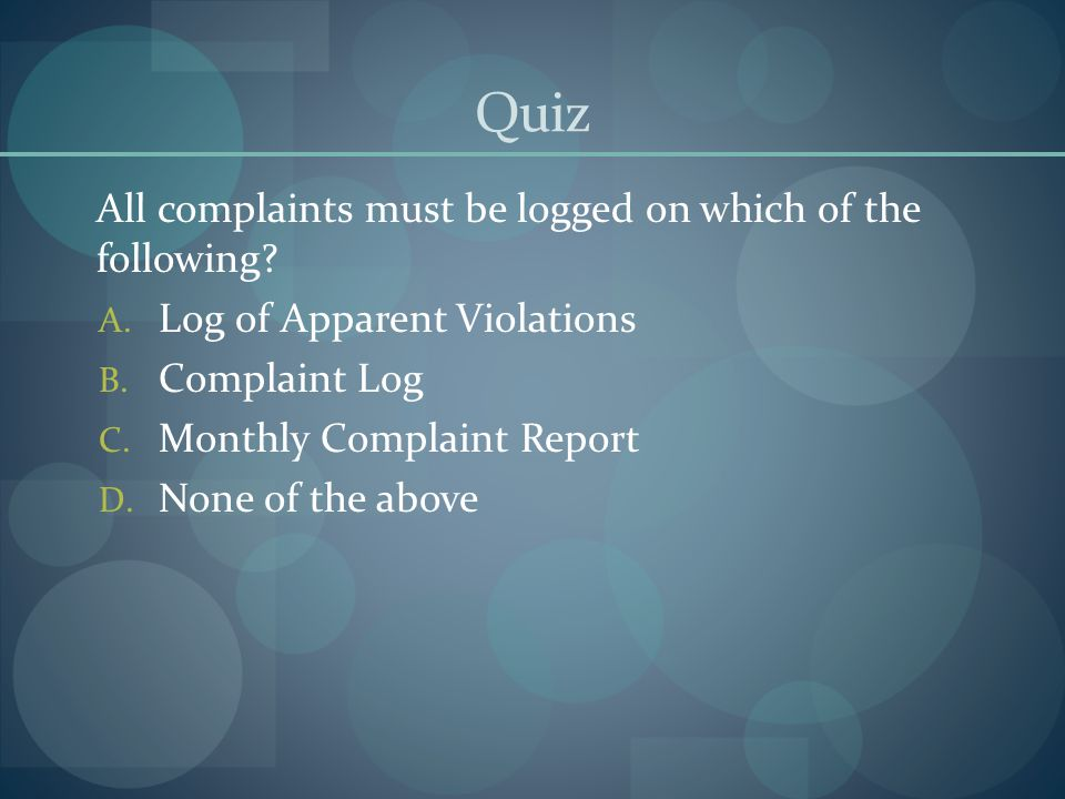 Quiz All complaints must be logged on which of the following