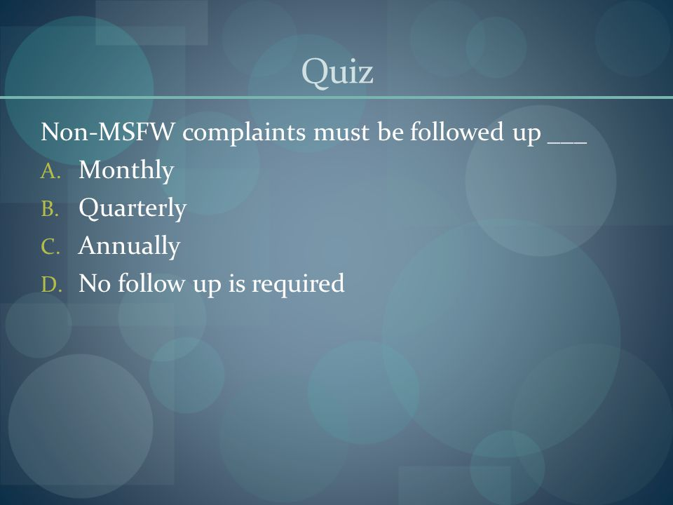 Quiz Non-MSFW complaints must be followed up ___ Monthly Quarterly