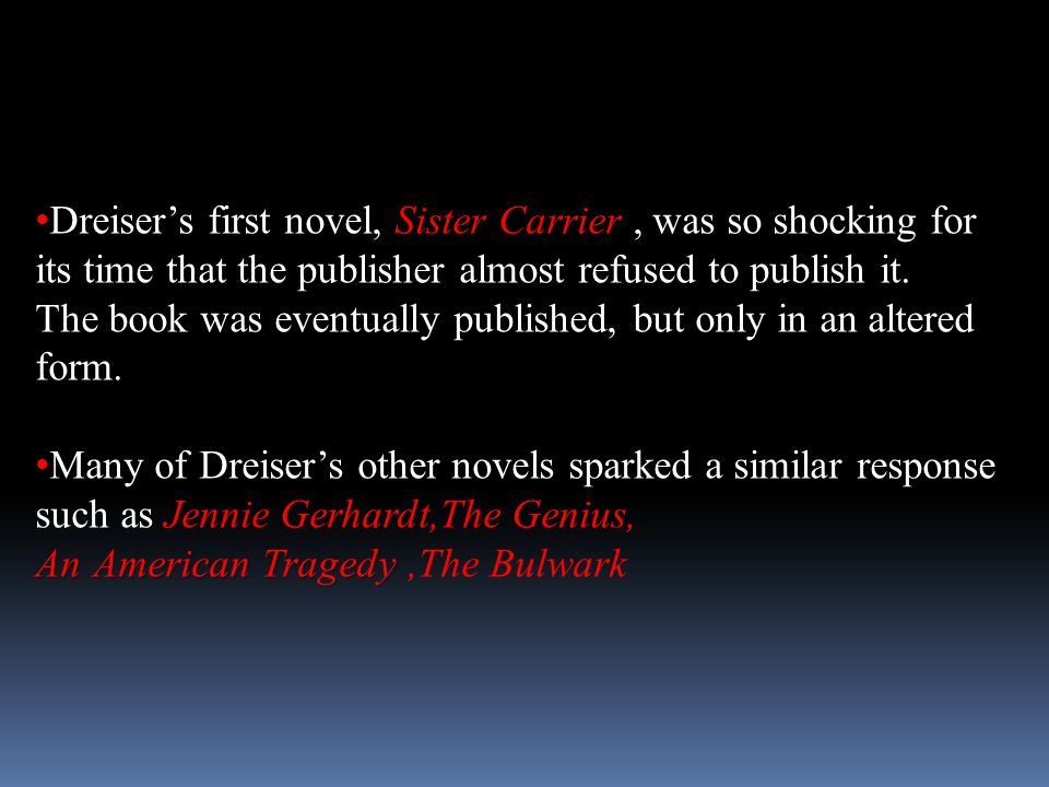 Dreiser's first novel, Sister Carrier , was so shocking for its time that the publisher almost refused to publish it.