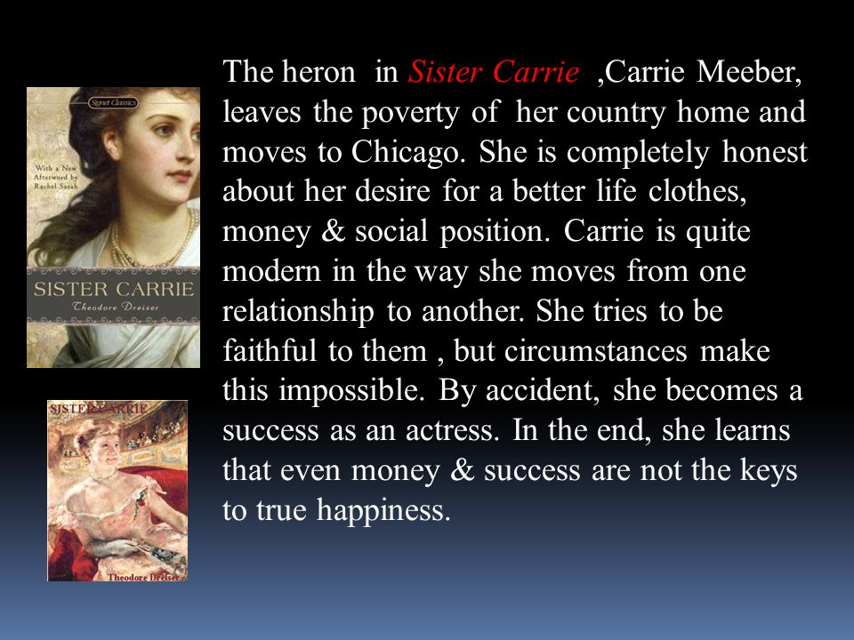 The heron in Sister Carrie ,Carrie Meeber, leaves the poverty of her country home and moves to Chicago.
