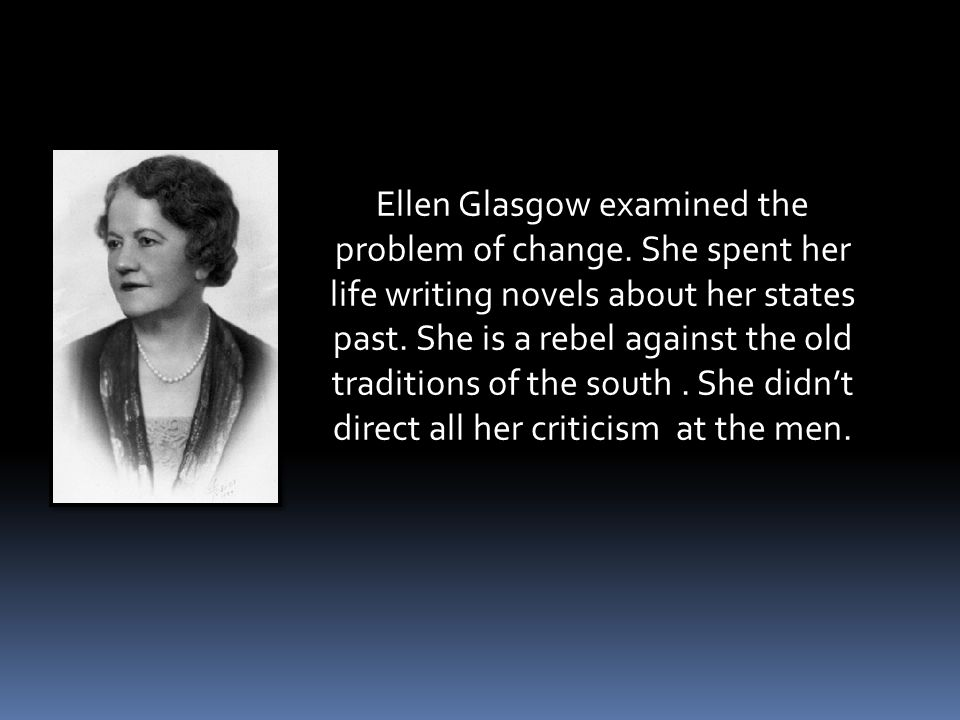 Ellen Glasgow examined the problem of change