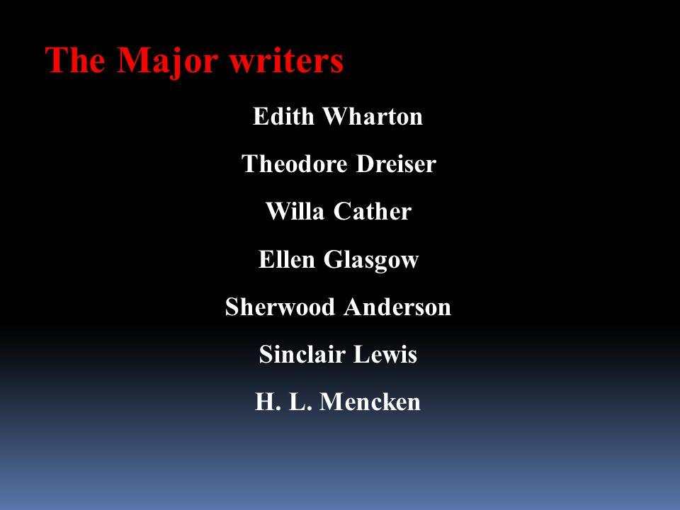 The Major writers Edith Wharton Theodore Dreiser Willa Cather