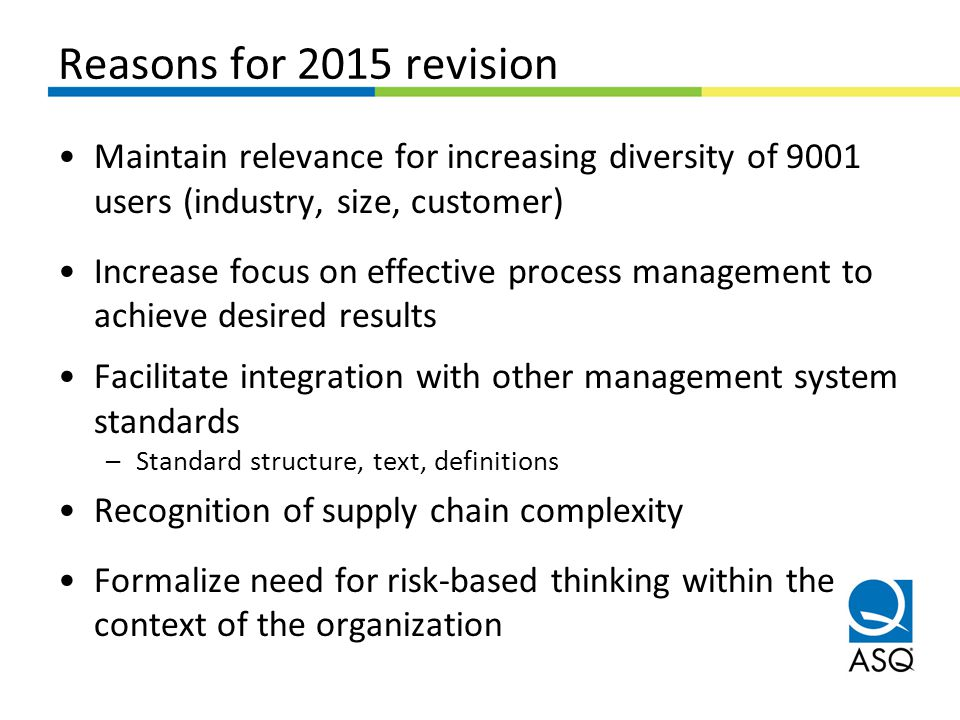Reasons for 2015 revision Maintain relevance for increasing diversity of 9001 users (industry, size, customer)