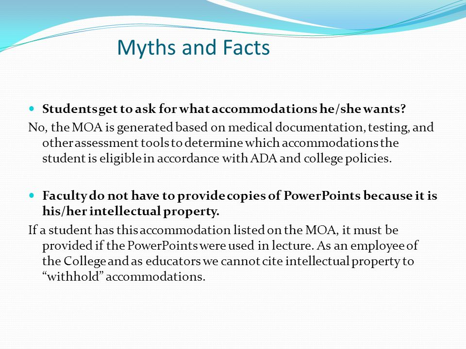 Myths and Facts Students get to ask for what accommodations he/she wants