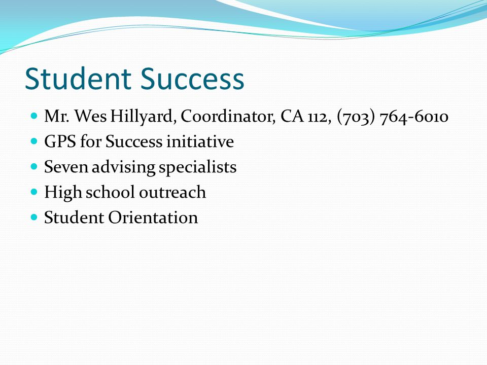 Student Success Mr. Wes Hillyard, Coordinator, CA 112, (703) 764-6010