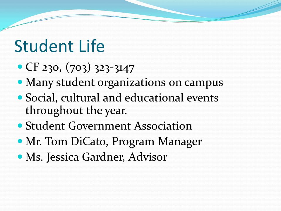 Student Life CF 230, (703) 323-3147. Many student organizations on campus. Social, cultural and educational events throughout the year.