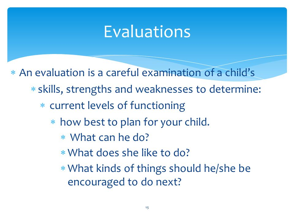 Evaluations An evaluation is a careful examination of a child's