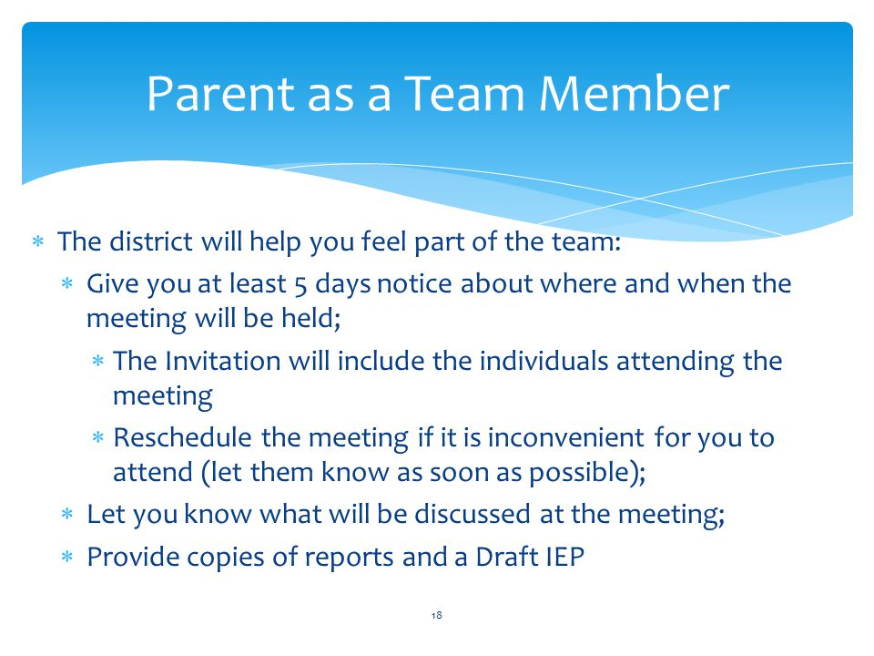 Parent as a Team Member The district will help you feel part of the team: