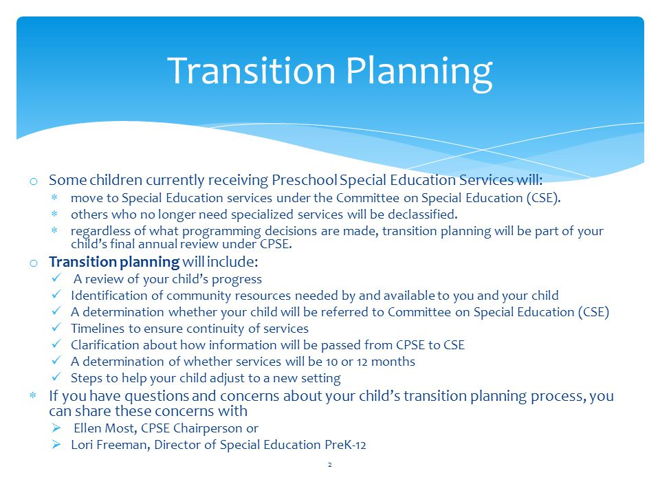 Transition Planning Some children currently receiving Preschool Special Education Services will: