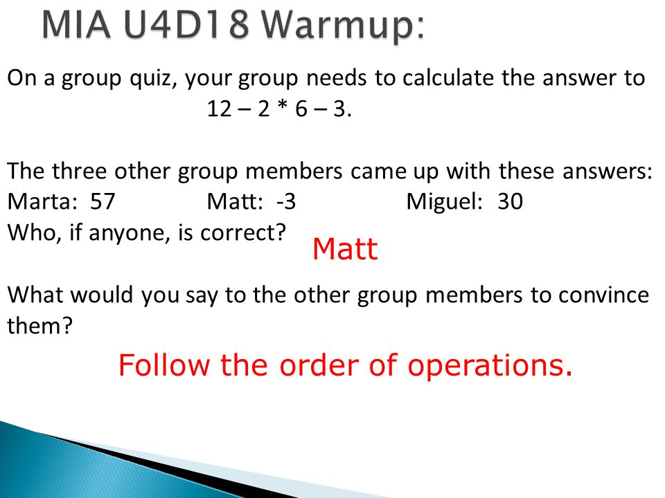 MIA U4D18 Warmup: Matt Follow the order of operations.