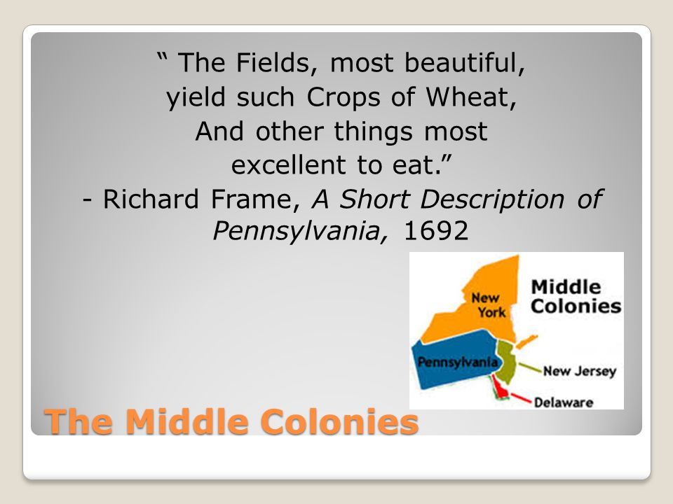 The Middle Colonies The Fields, most beautiful,