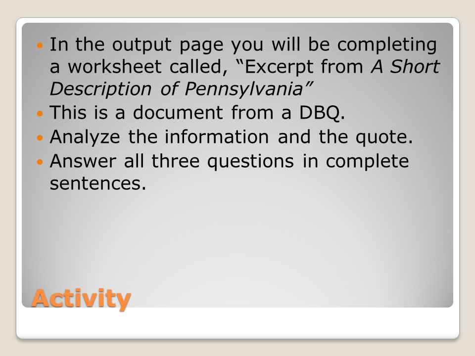 In the output page you will be completing a worksheet called, Excerpt from A Short Description of Pennsylvania