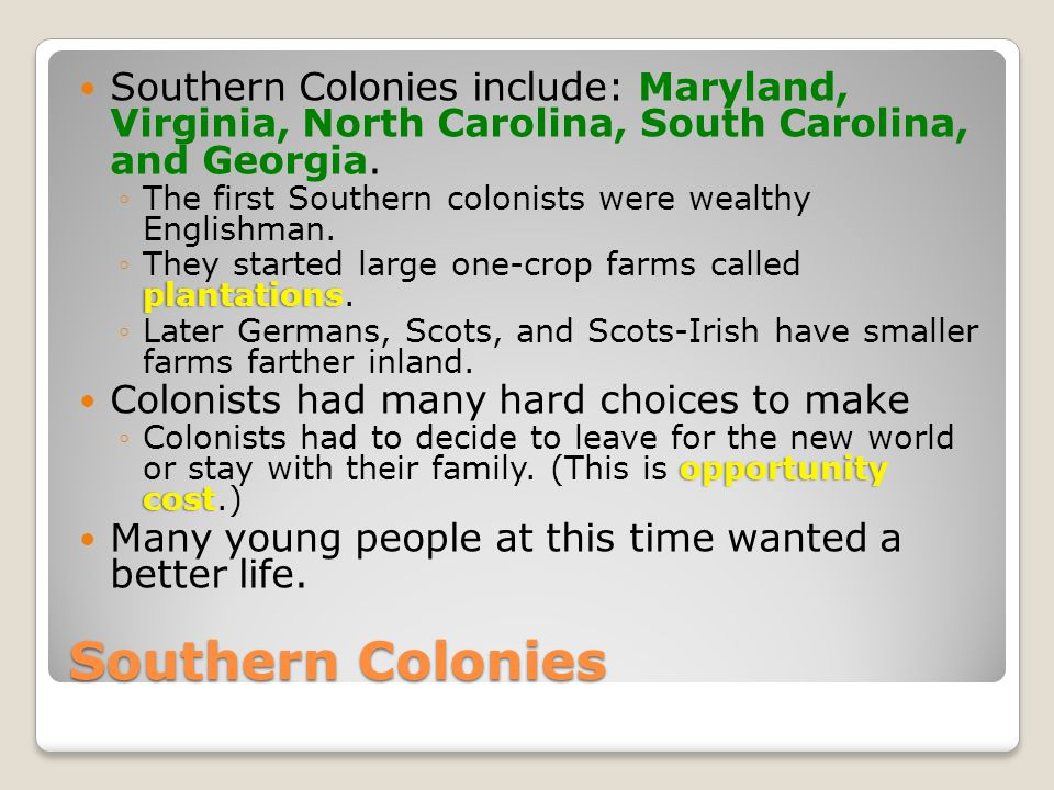 Southern Colonies include: Maryland, Virginia, North Carolina, South Carolina, and Georgia.