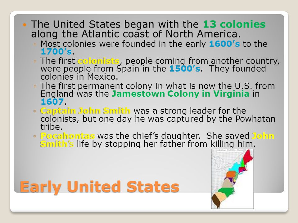 The United States began with the 13 colonies along the Atlantic coast of North America.