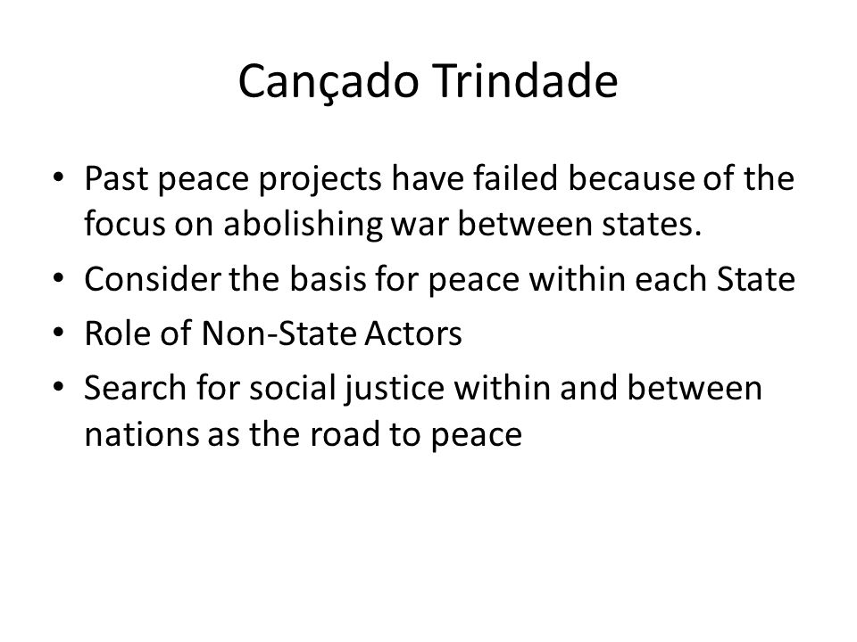 Cançado Trindade Past peace projects have failed because of the focus on abolishing war between states.