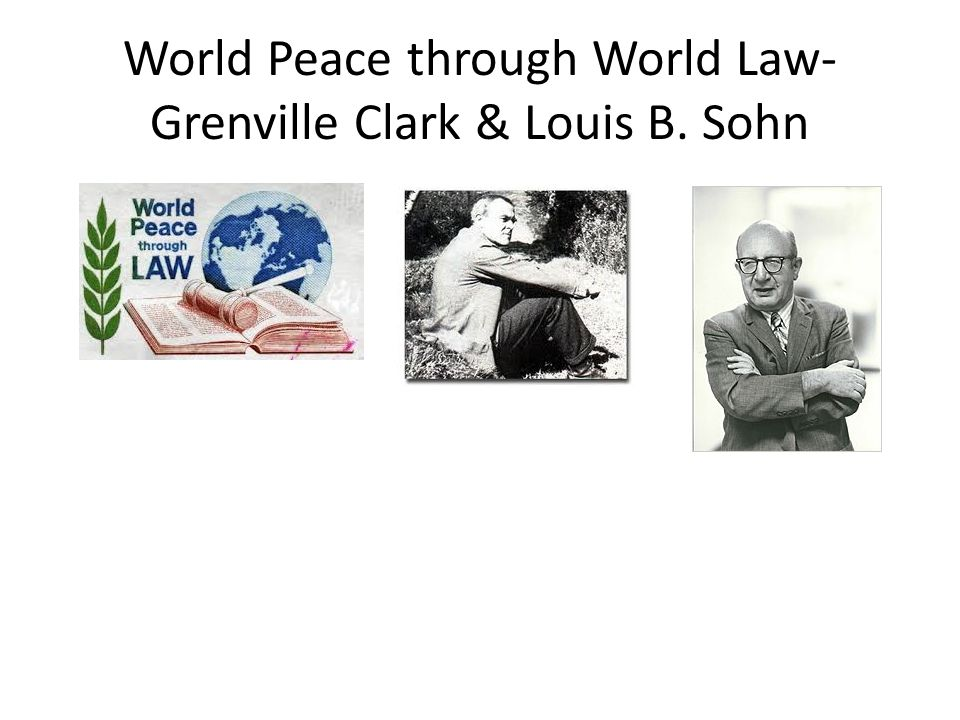 World Peace through World Law- Grenville Clark & Louis B. Sohn