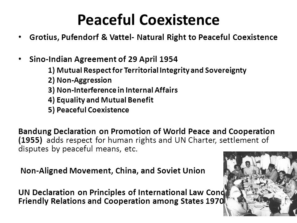 Peaceful Coexistence Grotius, Pufendorf & Vattel- Natural Right to Peaceful Coexistence. Sino-Indian Agreement of 29 April 1954.
