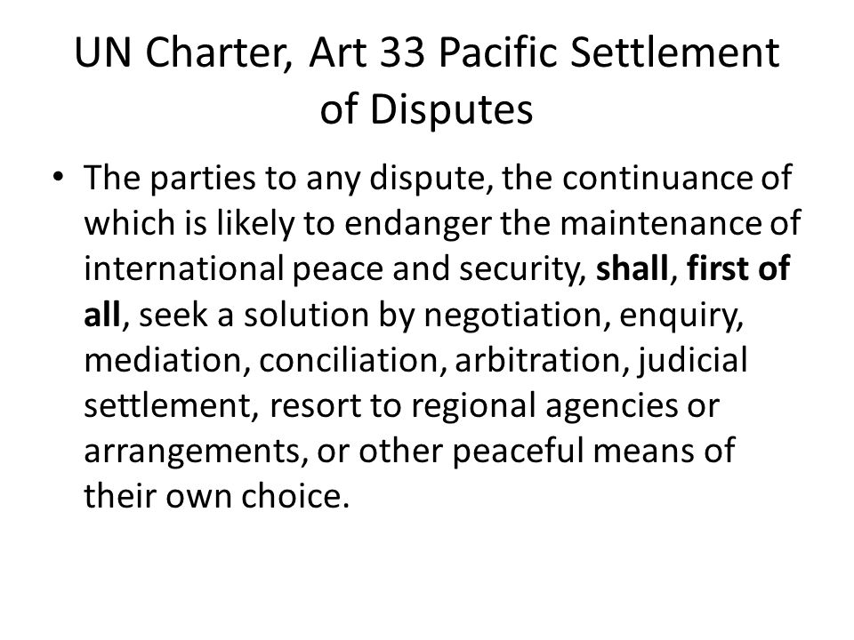 UN Charter, Art 33 Pacific Settlement of Disputes
