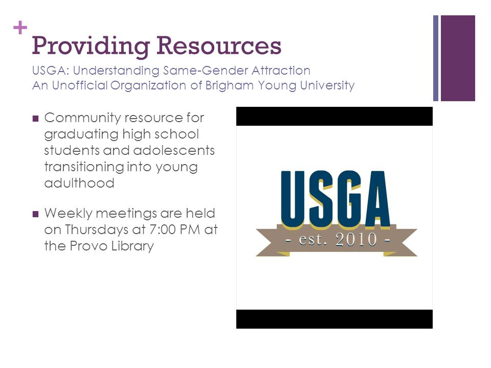 Providing Resources USGA: Understanding Same-Gender Attraction An Unofficial Organization of Brigham Young University.