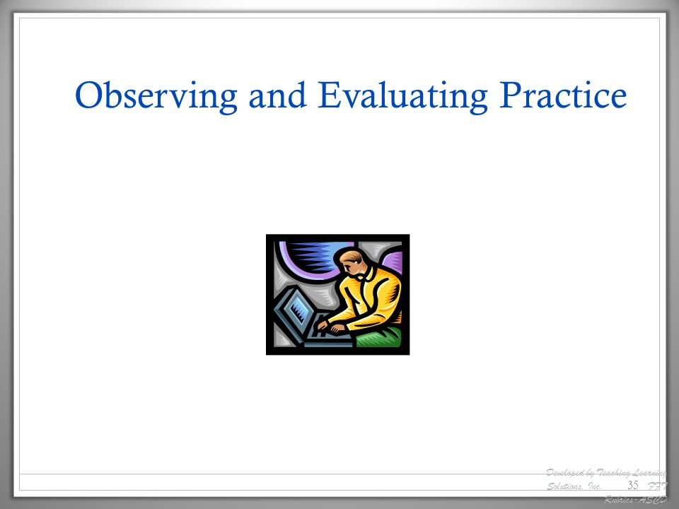 Observing and Evaluating Practice