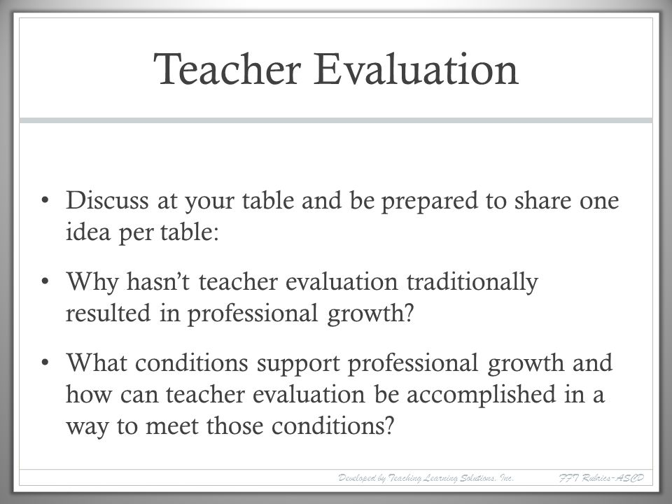 Teacher Evaluation Discuss at your table and be prepared to share one idea per table: