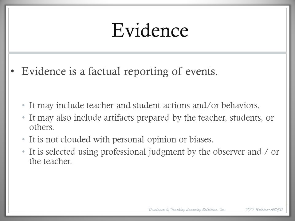 Evidence Evidence is a factual reporting of events.