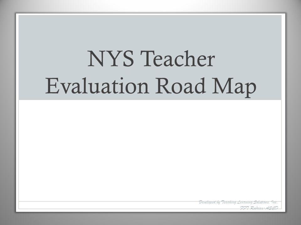 NYS Teacher Evaluation Road Map