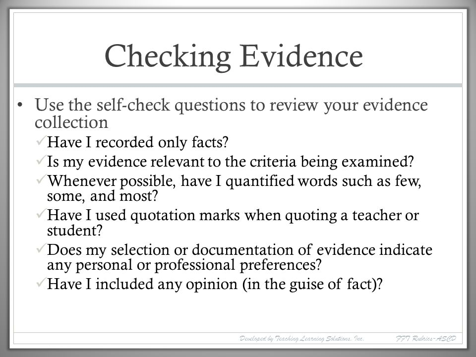 Checking Evidence Use the self-check questions to review your evidence collection. Have I recorded only facts